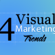 4 Visual Marketing Trends