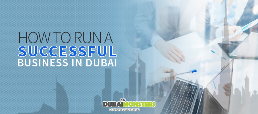 How to Run a Successful Business in Dubai