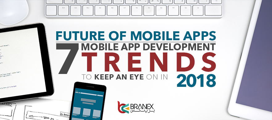 Future of mobile apps 7 mobile app development trends to - Mobel trends 2018 ...