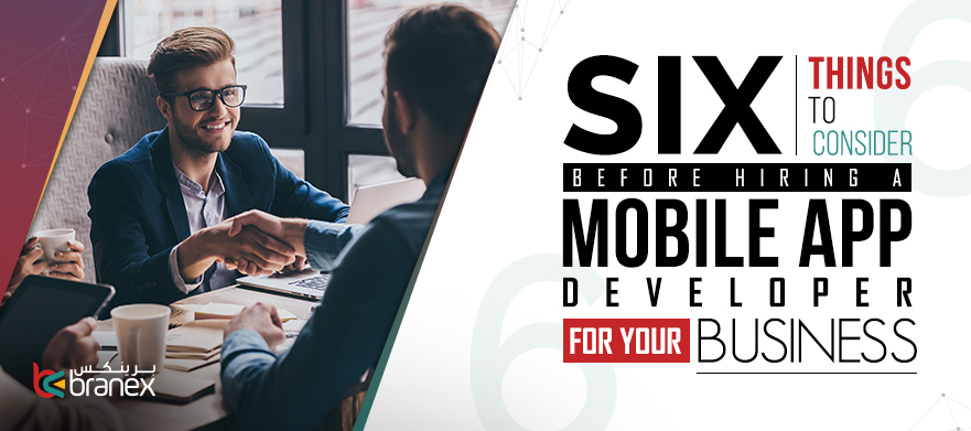 6 Things to Consider Before Hiring a Mobile App Developer For Your Business